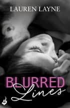 Blurred Lines: Love Unexpectedly 1 eBook by Lauren Layne