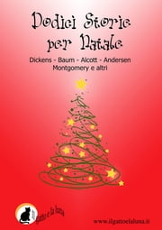 Dodici storie per Natale ebook by Charles Dickens, L. Frank Baum, Lucy Maud Montgomery