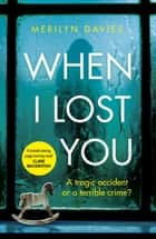 When I Lost You - Searing police drama that will have you hooked ebook by Merilyn Davies