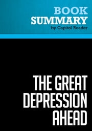 Summary: The Great Depression Ahead- Harry S. Dent, Jr. - How to Prosper in the Crash Following the Greatest Boom in History ebook by Capitol Reader