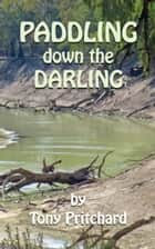Paddling Down the Darling ebook by Tony Pritchard