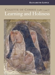 Colette of Corbie: Learning and Holiness ebook by Elisabeth Lopez,Joanna Waller