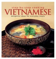Step by Step Cooking Vietnamese - Delightful Ideas for Everyday Meals ebook by Nguyen Thanh Diep