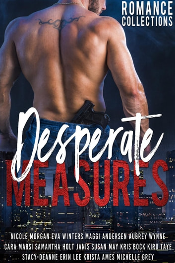 Desperate Measures ebook by Nicole Morgan,Eva Winters,Maggi Andersen,Aubrey Wynne,Cara Marsi,Samantha Holt,Kris Bock,Kiru Taye,Stacy Deanne,Erin Lee,Krista Ames,Michelle Grey