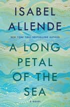 A Long Petal of the Sea - A Novel ebook by Isabel Allende, Nick Caistor, Amanda Hopkinson