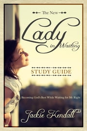 The New Lady in Waiting Study Guide - Becoming God's Best While Waiting for Mr. Right ebook by Jackie Kendall