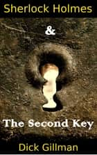 Sherlock Holmes and The Second Key ebook by Dick Gillman
