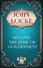 John Locke - Second Treatise of Government ebook by John Locke