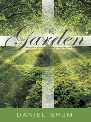 The Garden - He chose to give birth to us by giving us his true word. And we, out of all creation, became his prized possession. James 1:18 NLT ebook by Daniel Shum