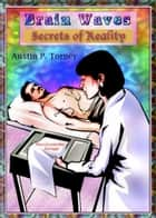 Brain Waves: Secrets of Reality ebook by Austin P. Torney
