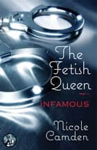 The Fetish Queen, Part Two: Infamous ebook by Nicole Camden