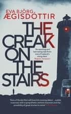 The Creak on the Stairs ebook by Eva Björg Ægisdóttir, Victoria Cribb