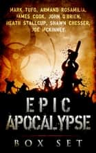 Epic Apocalypse- Apocalyptic Horror Boxed Set: 6+ Book Bundle ebook by Mark Tufo,Joe McKinney,John O'Brien