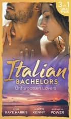 Italian Bachelors: Unforgotten Lovers: The Change in Di Navarra's Plan / Bound by the Italian's Contract / Visconti's Forgotten Heir (Mills & Boon M&B) ebook by Lynn Raye Harris, Janette Kenny, Elizabeth Power