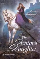 The Traitor's Daughter ebook by Joanna Makepeace