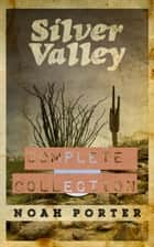 Silver Valley: The Complete Collection ebook by Noah Porter