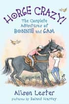 Horse Crazy! The Complete Adventures of Bonnie and Sam ebook by Alison Lester,Roland Harvey