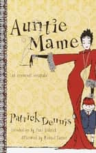 Auntie Mame - An Irreverent Escapade ebook by Patrick Dennis