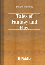 Tales of Fantasy and Fact ebook by Brander Matthews