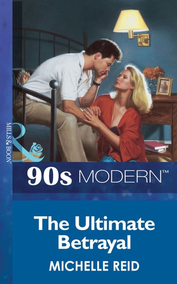 The Ultimate Betrayal (Mills & Boon Vintage 90s Modern) ebook by Michelle Reid