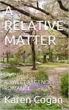 A RELATIVE MATTER - A Sweet Regency Romance eBook by Karen Cogan