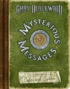 Mysterious Messages: A History of Codes and Ciphers - A History of Codes and Ciphers ebook by Gary Blackwood
