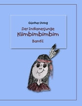 Der Indianerjunge Klimbimbimbim - Band I ebook by Günther Ihring