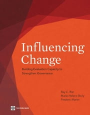 Influencing Change: Building Evaluation Capacity to Strengthen Governance ebook by Rist, Ray C.