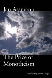 The Price of Monotheism ebook by Jan Assmann,Robert Savage