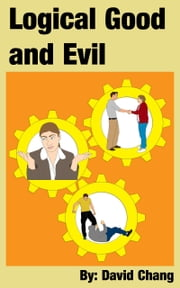 Logical Good and Evil ebook by David Chang