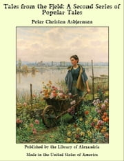 Tales from the Fjeld: A Second Series of Popular Tales ebook by Peter Christen Asbjørnsen