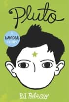 Pluto: A Wonder Story eBook by R J Palacio