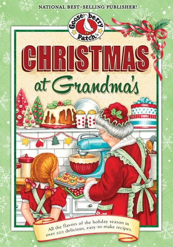 Christmas at Grandma's - All the Flavors of the Holiday Season in Over 200 Delicious Easy-to-Make Recipes eBook by Gooseberry Patch
