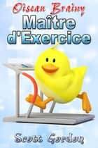 Oiseau Brainy: Maître d'Exercice ebook by Scott Gordon