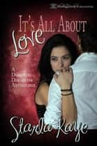 It's All About Love ebook by Starla Kaye