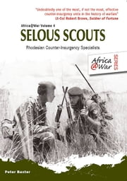 Selous Scouts - Rhodesian Counter-Insurgency Specialists eBook by Baxter, Peter