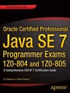 Oracle Certified Professional Java SE 7 Programmer Exams 1Z0-804 and 1Z0-805 - A Comprehensive OCPJP 7 Certification Guide ebook by S G  Ganesh, Tushar  Sharma