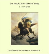 The Herald of Coming Good ebook by G. I. Gurdjieff