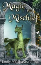 Magic and Mischief ebook by Emily Martha Sorensen