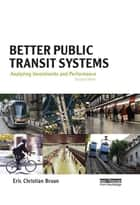 Better Public Transit Systems - Analyzing Investments and Performance ebook by Eric Christian Bruun