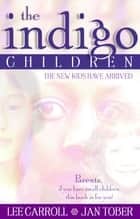 The Indigo Children eBook by Lee Carroll, Jan Tober