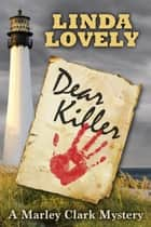 Dear Killer - Marley Clark Mysteries, #1 ebook by Linda Lovely