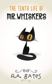 The Tenth Life of Mr. Whiskers ebook by R. A. Gates