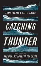 Catching Thunder - the true story of the world's longest sea chase ebook by Eskil Engdal, Kjetil Saeter