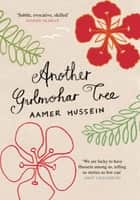 Another Gulmohar Tree ebook by Aamer Hussein