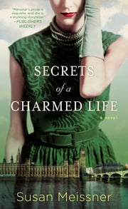 Secrets of a Charmed Life ebook by Susan Meissner