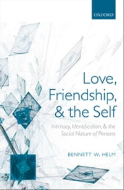 Love, Friendship, and the Self - Intimacy, Identification, and the Social Nature of Persons ebook by Bennett W. Helm