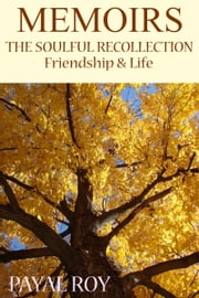Memoirs:The Soulful Recollection Friendship and Life ebook by Payal Roy