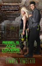 Rebels and Lovers - Dock Five, #4 ebook by Linnea Sinclair