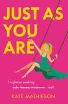 Just As You Are ebook by Kate Mathieson